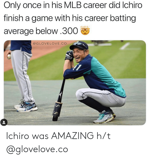MLB: Only once in his MLB career did Ichiro  finish a game with his career batting  average below.300  @GLOVELOVE.CO Ichiro was AMAZING  h/t @glovelove.co
