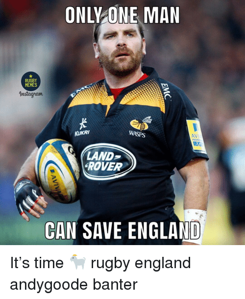 England, Memes, and Time: ONLY ONE MAN  RUGBY  MEMES  Instagra  KUKRI  WASPS  AVIV  LAND-  ROVER  CAN SAVE ENGLAND It's time 🐐 rugby england andygoode banter