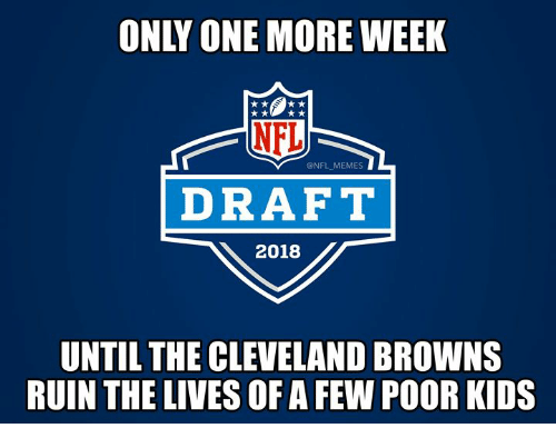 Cleveland Browns, Memes, and Nfl: ONLY ONE MORE WEEK  ONFL MEMES  DRAFT  2018  UNTIL THE CLEVELAND BROWNS  RUIN THE LIVES OF A FEW POOR KIDS