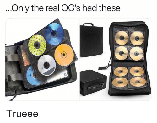 ogs: Only the real OG's had these Trueee