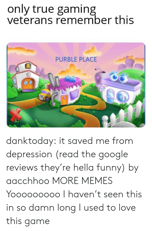 Dank, Funny, and Google: only true gaming  veterans remember this  PURBLE PLACE danktoday:  it saved me from depression (read the google reviews they're hella funny) by aacchhoo MORE MEMES  Yooooooooo I haven't seen this in so damn long I used to love this game
