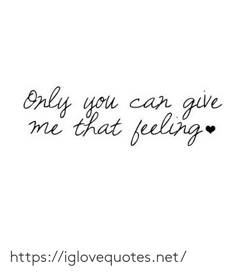 Me That: Only you can  give  me that feeling https://iglovequotes.net/