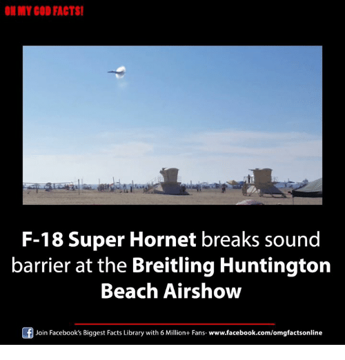 Facebook, Facts, and God: ONMY GOD FACTS!  F-18 Super Hornet breaks sound  barrier at the Breitling Huntington  Beach Airshow  Join Facebook's Biggest Facts Library with 6 Million+ Fans  www.facebook.com/omgfactsonline
