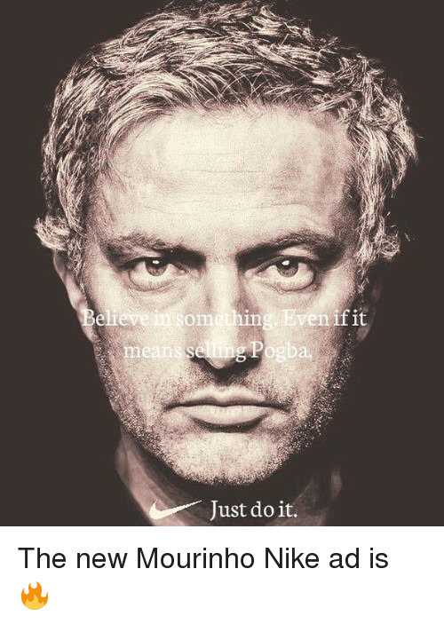 Just Do It, Memes, and Nike: onn  ven if it  ie  ai  Just do it. The new Mourinho Nike ad is 🔥