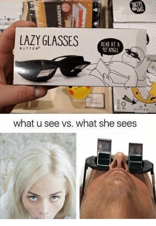 What U See Vs What She Sees: ONS  LAZY GLASSES  READ AT A  0 ANGLE  BTTER  what u see vs. what she sees