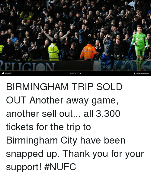 Solde: ONUFC  NUFC CO. UK  Mongo  f /newcastleunited BIRMINGHAM TRIP SOLD OUT  Another away game, another sell out... all 3,300 tickets for the trip to Birmingham City have been snapped up.   Thank you for your support! #NUFC