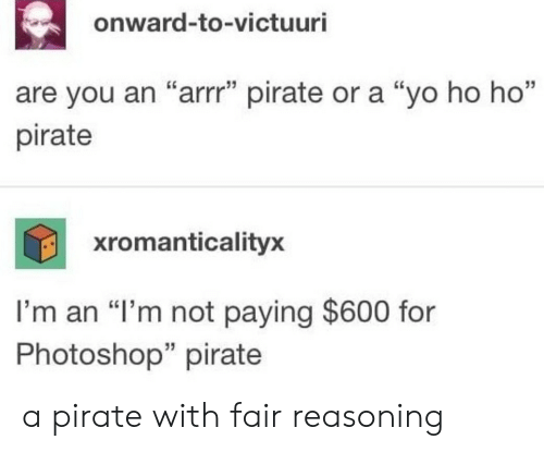 """Photoshop, Yo, and Pirate: onward-to-victuuri  35  are you an """"arrr"""" pirate or a """"yo ho ho""""  pirate  xromanticalityx  I'm an """"I'm not paying $600 for  Photoshop"""" pirate  35 a pirate with fair reasoning"""