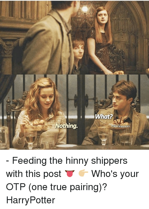 Shippers: OO  Nothing.  What?  FIREFAWKESS - Feeding the hinny shippers with this post 👅 👉🏼 Who's your OTP (one true pairing)? HarryPotter