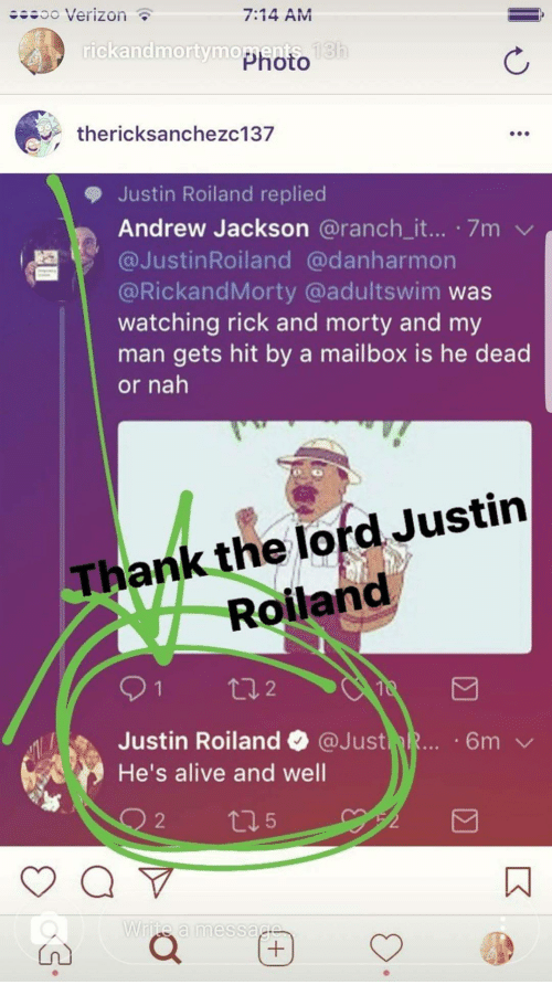 Alive, Rick and Morty, and Verizon: ..oo Verizon  7:14 AM  rickandmortymo  Photo  thericksanchezc137  Justin Rolland replied  Andrew Jackson @ranch_it... 7m  膶1' @JustinRoiland @danharmon  @RickandMorty @adultswim was  watching rick and morty and my  man gets hit by a mailbox is he dead  or nah  Thank the lord Justin  Roilanc  Justin Roiland @Just  He's alive and well  2  5  ㄇ  White a messac