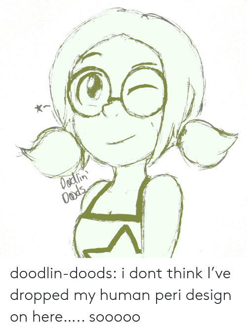 My Human: Oodlin  Oods doodlin-doods:  i dont think I've dropped my human peri design on here….. sooooo