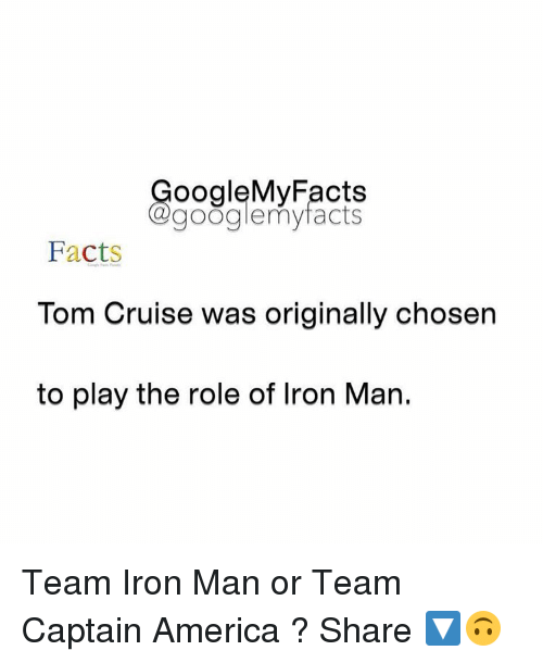 team captain america: oogleMy Facts  google my facts  Facts  Tom Cruise was originally chosen  to play the role of lron Man. Team Iron Man or Team Captain America ? Share 🔽🙃