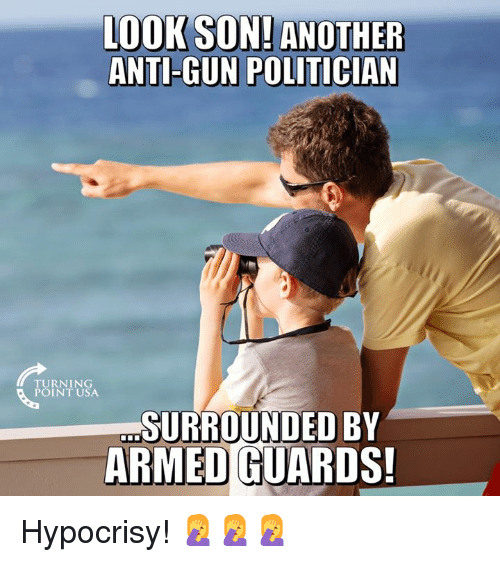 Memes, Hypocrisy, and Anti: OOK SON! ANOTHER  ANTI-GUN POLITICIAN  TURNING  POINT USA  SURROUNDED BY  ARMED GUARDS! Hypocrisy! 🤦‍♀️🤦‍♀️🤦‍♀️