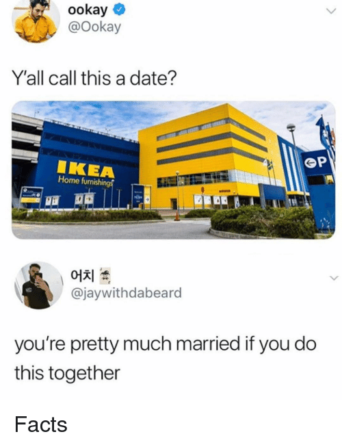 Facts, Memes, and Date: ookay  @ookay  Y'all call this a date?  Home furnishi  @jaywithdabeard  you're pretty much married if you do  this together Facts