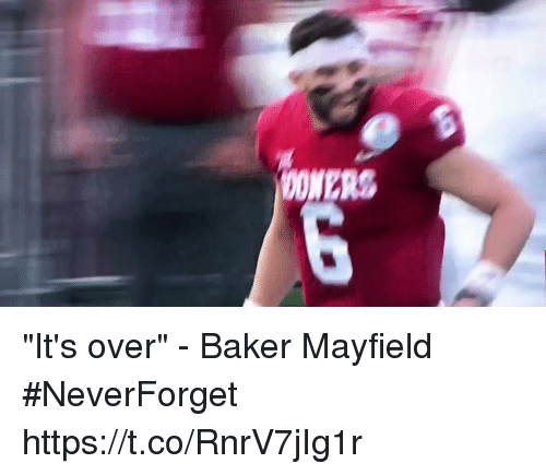 """Neverforget: OONERS """"It's over"""" - Baker Mayfield #NeverForget https://t.co/RnrV7jIg1r"""