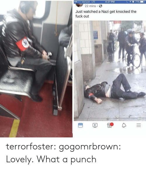 Gif, Tumblr, and Verizon: ooo Verizon LTE  4:27 PM  22 mins  Just watched a Nazi get knocked the  fuck out terrorfoster:  gogomrbrown:  Lovely.   What a punch