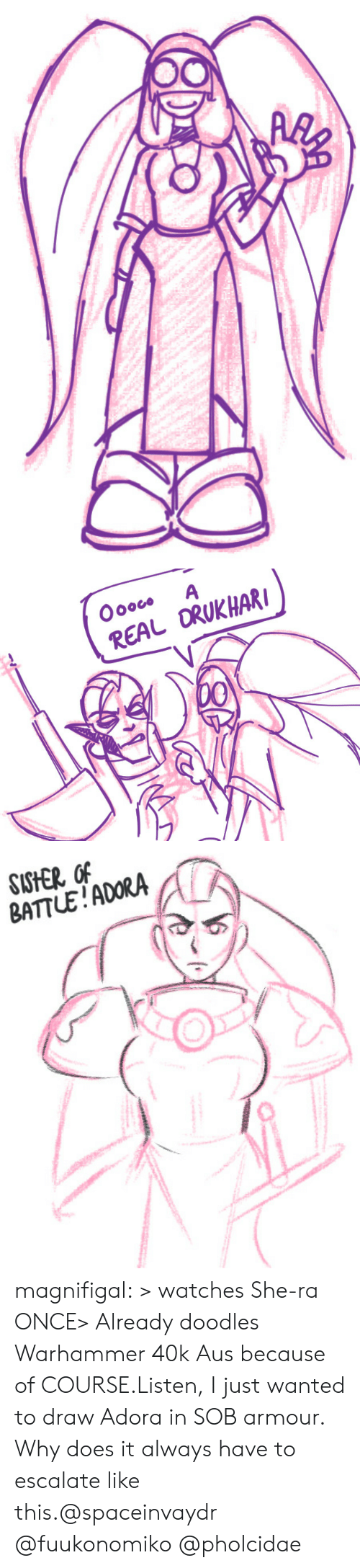 Warhammer: Oooco  A  REAL ORUKHAR  00   SISHER OF  BATTLE!ADORA magnifigal:  > watches She-ra ONCE> Already doodles Warhammer 40k Aus because of COURSE.Listen, I just wanted to draw Adora in SOB armour. Why does it always have to escalate like this.@spaceinvaydr @fuukonomiko @pholcidae