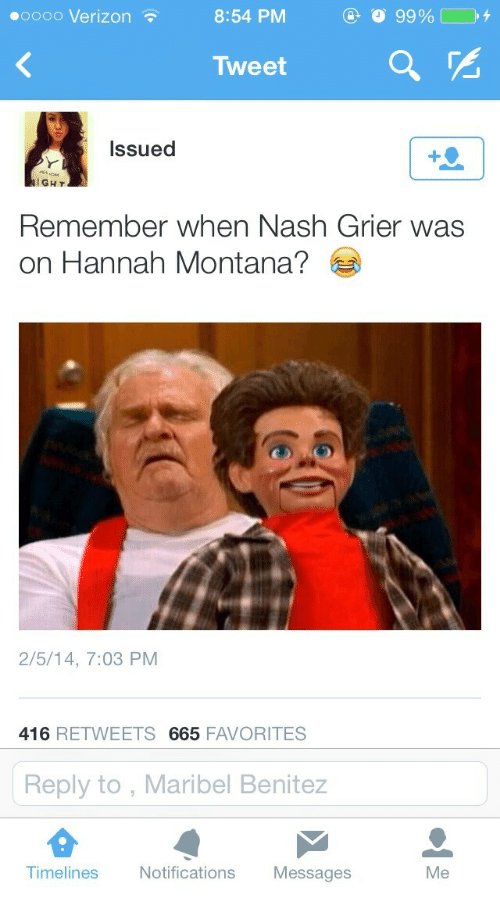 Verizon, Hannah Montana, and Montana: oooo Verizon  8:54 PM  Tweet  a%  Issued  IGHT  Remember when Nash Grier was  on Hannah Montana?  2/5/14, 7:03 PM  416 RETWEETS 665 FAVORITES  Reply to, Maribel Benitez  Timelines Notifications Messages  Me