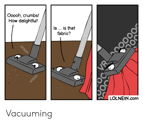 delightful: Ooooh, crumbs!  How delightful!  Is ... is that  fabric?  vroom  LOLNEIN.com  vroom  VR Vacuuming