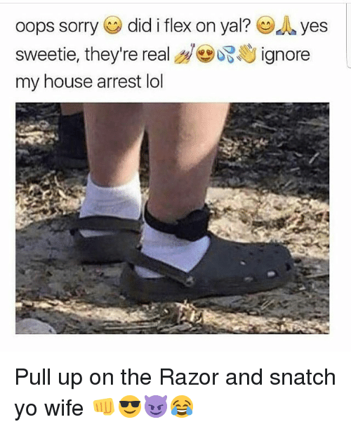 Flexed: oops sorry (eg) did i flex on yal? dyes  sweetie, they're real d㊥ぶじignore  my house arrest lol Pull up on the Razor and snatch yo wife 👊😎😈😂
