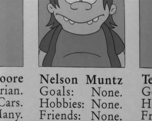Lany: oore Nelson Muntz Te  rian. Goals: None. G  Cars. Hobbies: None. H  Friends: None. Fr  lany.