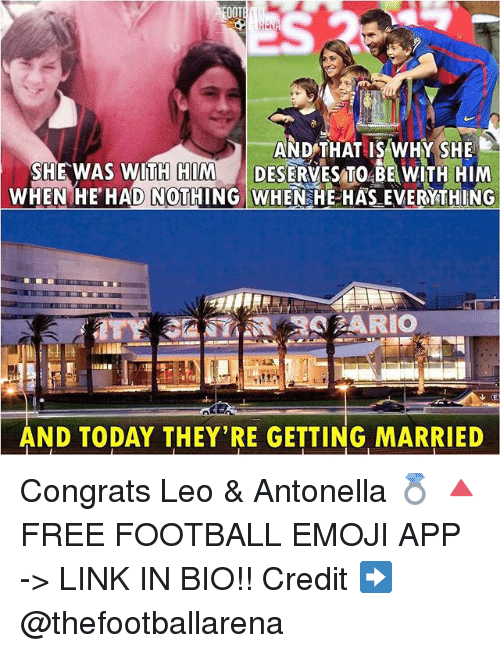 Ooting: OOT  AND THAT IS WHY SHE  SHE WAS WIT DESERVESTO BEWITH HIM  WHEN HE HAD NOTHING WHEN HE HAS EVERYTHING  H HIM  AND TODAY THEY'RE GETTING MARRIED Congrats Leo & Antonella 💍 🔺FREE FOOTBALL EMOJI APP -> LINK IN BIO!! Credit ➡️ @thefootballarena