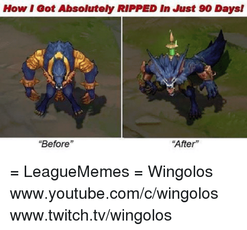 "Ooting: oot Got Absolutely RIPPED In Just 90 Daysl  ""After""  Before = LeagueMemes =  Wingolos www.youtube.com/c/wingolos www.twitch.tv/wingolos"