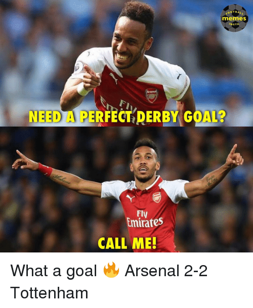 derby: OOTBALL  memes  INSTA  NEED A PERFECT DERBY GOAL?  Fly  Emirates  CALL ME! What a goal 🔥 Arsenal 2-2 Tottenham