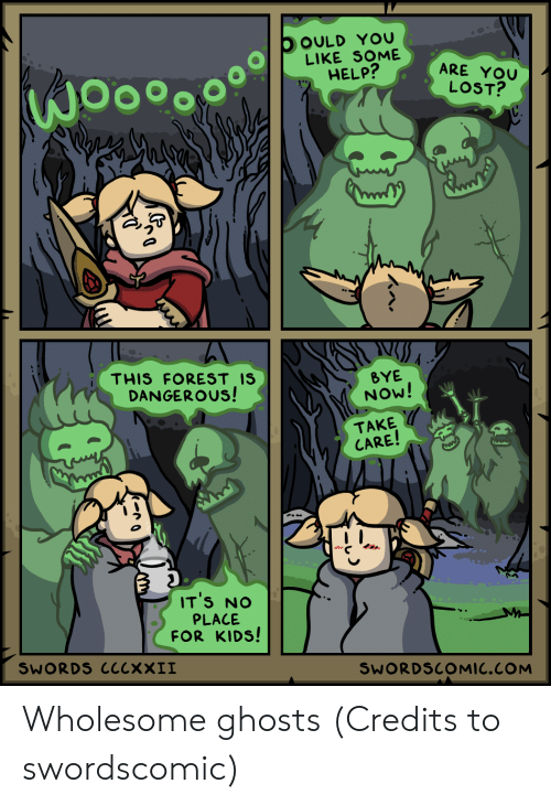 Credits: OOULD YOU  LIKE SOME  HELP?  ARE YOU  LOST?  THIS FOREST IS  DANGEROUS!  BYE  NOW!  TAKE  CARE!  IT'S NO  PLACE  FOR KIDS!  SWORDS ClcxXII  SWORDSCOMIC.COM Wholesome ghosts (Credits to swordscomic)