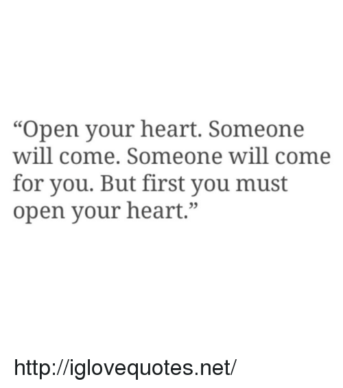 """Heart, Http, and Net: """"Open your heart. Someone  will come. Someone will come  for you. But first you must  open your heart.""""  03 http://iglovequotes.net/"""