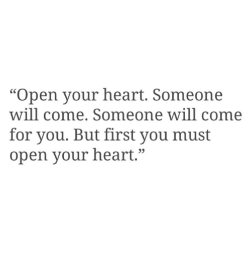 """Heart, Open, and Will: """"Open your heart. Someone  will come. Someone will come  for you. But first you must  open your heart.""""  03"""