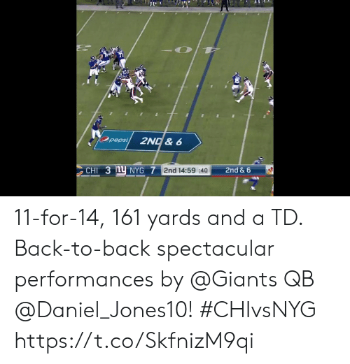 Back to Back: Opepsi  2ND& 6  CHI 3 nU NYG 7 2nd 14:59 40  2nd & 6 11-for-14, 161 yards and a TD.  Back-to-back spectacular performances by @Giants QB @Daniel_Jones10! #CHIvsNYG https://t.co/SkfnizM9qi