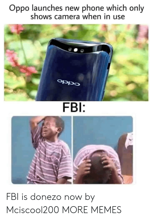 new phone: Oppo launches new phone which only  shows camera when in use  oppO  FBI: FBI is donezo now by Mciscool200 MORE MEMES