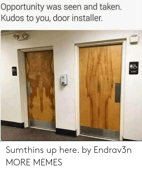Opportunity: Opportunity was seen and taken.  Kudos to you, door installer. Sumthins up here. by Endrav3n MORE MEMES