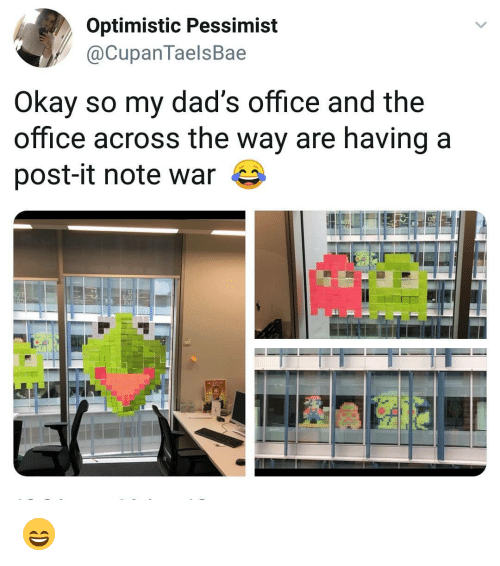 pessimist: Optimistic Pessimist  @CupanTaelsBae  Okay so my dad's office and the  office across the way are having a  post-it note war 😄