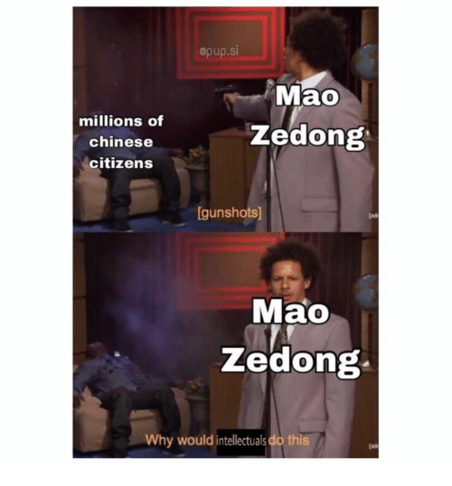 Chinese, Mao, and Mao Zedong: opup.si  Mao  millions of  chinese  citizens  Zedong  gunshots  Tad  Mao  Zedong  Why would intellectuals do this  lad