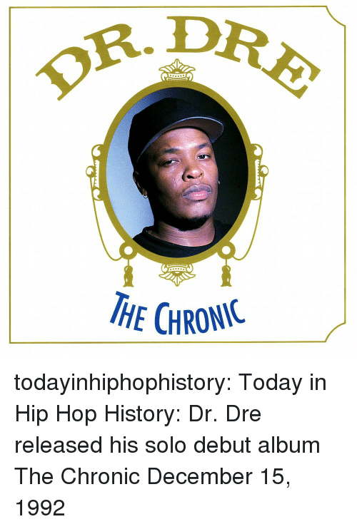 Dr. Dre: OR. D  HE CHRONIC todayinhiphophistory:  Today in Hip Hop History: Dr. Dre released his solo debut album The Chronic December 15, 1992