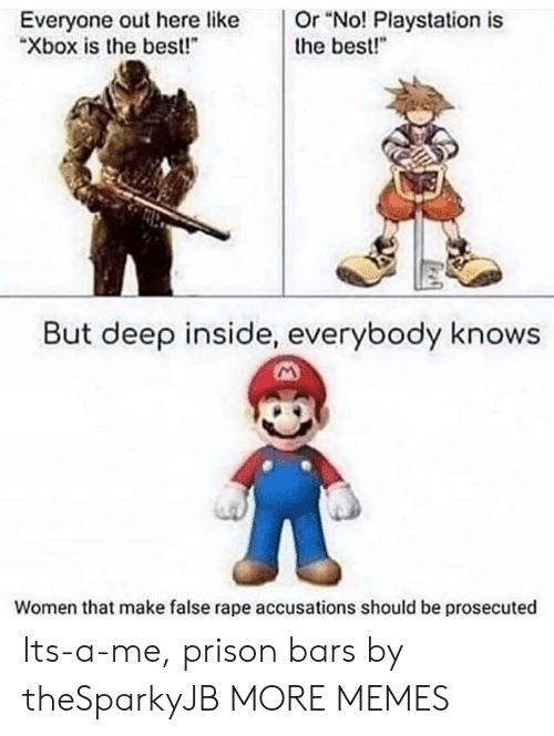 "Bars: Or ""No! Playstation is  the best!""  Everyone out here like  ""Xbox is the best!  But deep inside, everybody knows  Women that make false rape accusations should be prosecuted Its-a-me, prison bars by theSparkyJB MORE MEMES"