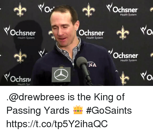 Memes, 🤖, and King: Or  Ochsner  Health System  Ochsner  Health System  Ochsner  Health System  Ochsner  Health System  Ochsn  Health Sys .@drewbrees is the King of Passing Yards 👑 #GoSaints https://t.co/tp5Y2ihaQC