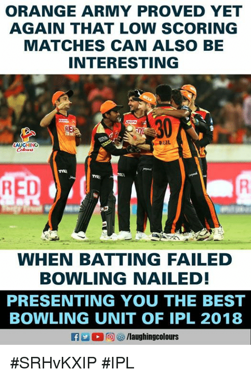 batting: ORANGE ARMY PROVED YET  AGAIN THAT LOW SCORING  MATCHES CAN ALSO BE  INTERESTING  BASIL  GHINO  꼐  RED  WHEN BATTING FAILED  BOWLING NAILED!  PRESENTING YOU THE BEST  BOWLING UNIT OF IPL 2018 #SRHvKXIP #IPL