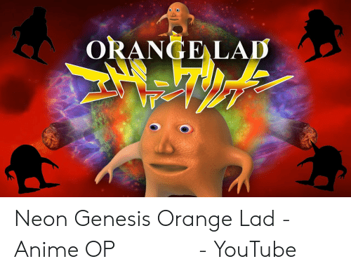 Orange Lad: ORANGE LAD Neon Genesis Orange Lad - Anime OP オレンジ若者 - YouTube