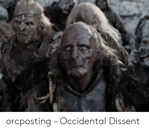 Occidental Dissent: orcposting – Occidental Dissent