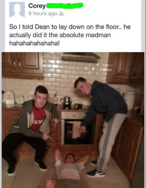 Ored: ore  9 hours ago  So told Dean to lay down on the floor.. he  actually did it the absolute madman  hahahahahahaha!