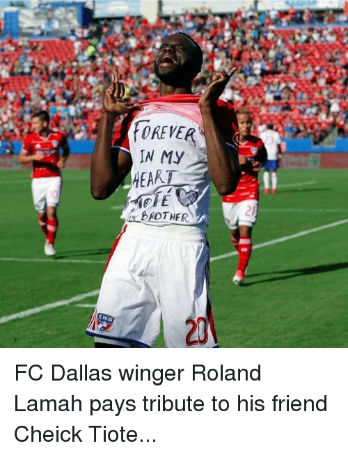 Memes, Dallas, and 🤖: OREVER  N MY  HEAR  2)  20 FC Dallas winger Roland Lamah pays tribute to his friend Cheick Tiote...