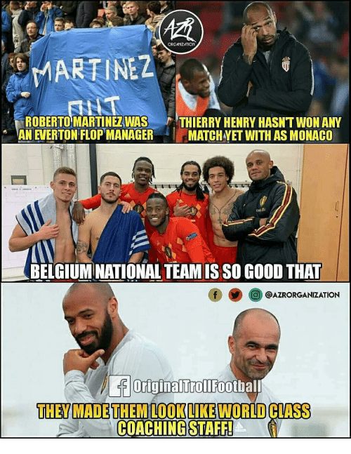 Martinez: ORGANIZATION  MARTINEZ  ROBERTO MARTINEZWAS THIERRY HENRY HASN'T WON ANY  AN EVERTON FLOP MANAGER MATCH VET WITH AS MONACO  BELGIUM NATIONAL TEAM IS SO GO0D THAT  O@AZRORGANIZATION  OriginalTrollFootbal  THEY MADETHEM LOOKLIKE WORLD CLIASS  COACHING STAFF!