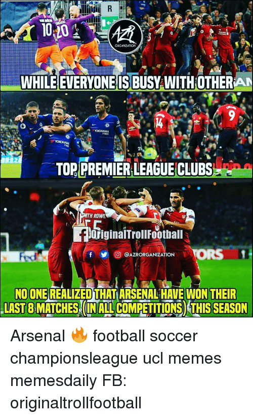 Arsenal, Football, and Memes: ORGANIZATION  WHILE EVERYONEIS BUSY WITHOTHERAN  TYEES  TORIPREMİER LEAGUE CLUBS,ow  TH ROWE  fioriginalTrollFoothall  回GAZRORGANIZATİON V  NO ONE REALIZED THAT ARSENAL HAVE WON THEIR  LAST 8 MATCHES (IN ALL COMPETITIONS THIS SEASON Arsenal 🔥 football soccer championsleague ucl memes memesdaily FB: originaltrollfootball