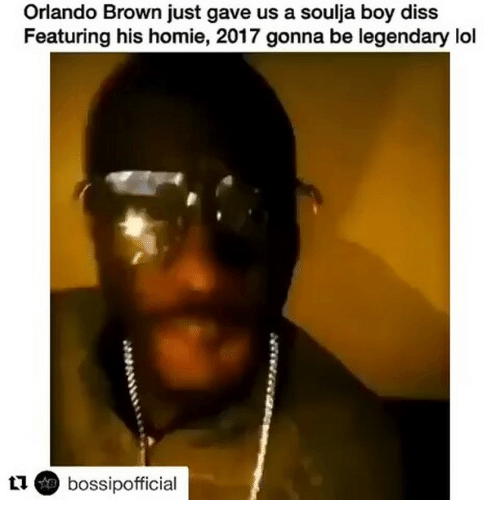Orlando Brown: Orlando Brown just gave us a soulja boy disS  Featuring his homie, 2017 gonna be legendary lol  L1 bossipofficial