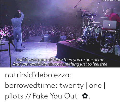 Anything Just: ORROHEDTIIHE  And if you're one of them then you're one of me  And you would do almost anything just to feel free nutrirsididebolezza:  borrowedtiime:  twenty | one | pilots // Fake You Out   ✿.