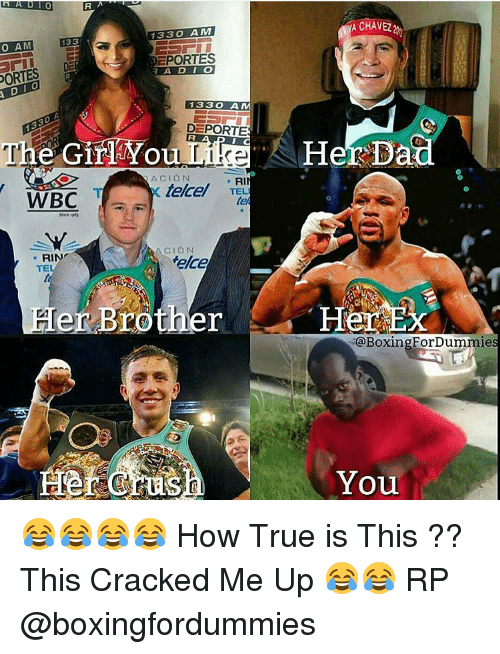 Memes, Cracked, and 🤖: ORTES  RA  YA CHAVEZ  1330  AM  133  G  EPORTES  133 AM  DEPORTES  The GirTYou  Her Dad  NACION  RI  telcel  TELI  WBC  RIN  Melcel  TE  Brother Her  er BoxingFor ForDummie  You 😂😂😂😂 How True is This ?? This Cracked Me Up 😂😂 RP @boxingfordummies