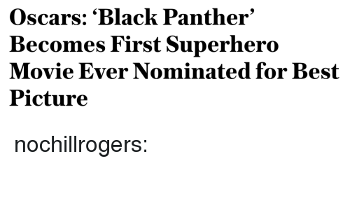 Black Panther: Oscars: 'Black Panther'  Becomes First Superhero  Movie Ever Nominated for Best  Picture nochillrogers: