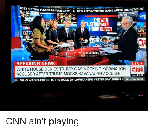 cnn.com, News, and Politics: OST OF THE POWER IN IRAQI GOVT-  NEW APPOINTMENTS COME AFTER MONTHS OF  SITU  THEWITH  UATION WOLF  ROOMBLITZER  BREAKING NEWS  WHITE HOUSE DENIES TRUMP WAS MOCKING KAVANAUGH  ACCUSER AFTER TRUMP MOCKS KAVANAUGH ACCUSER    CNN  5:41 PMET  LIH, WHO WAS ELECTED TO HIS ROLE BY LAWMAKERS YESTERDAY; PRIME N SITUATION ROOM  JVC CNN ain't playing